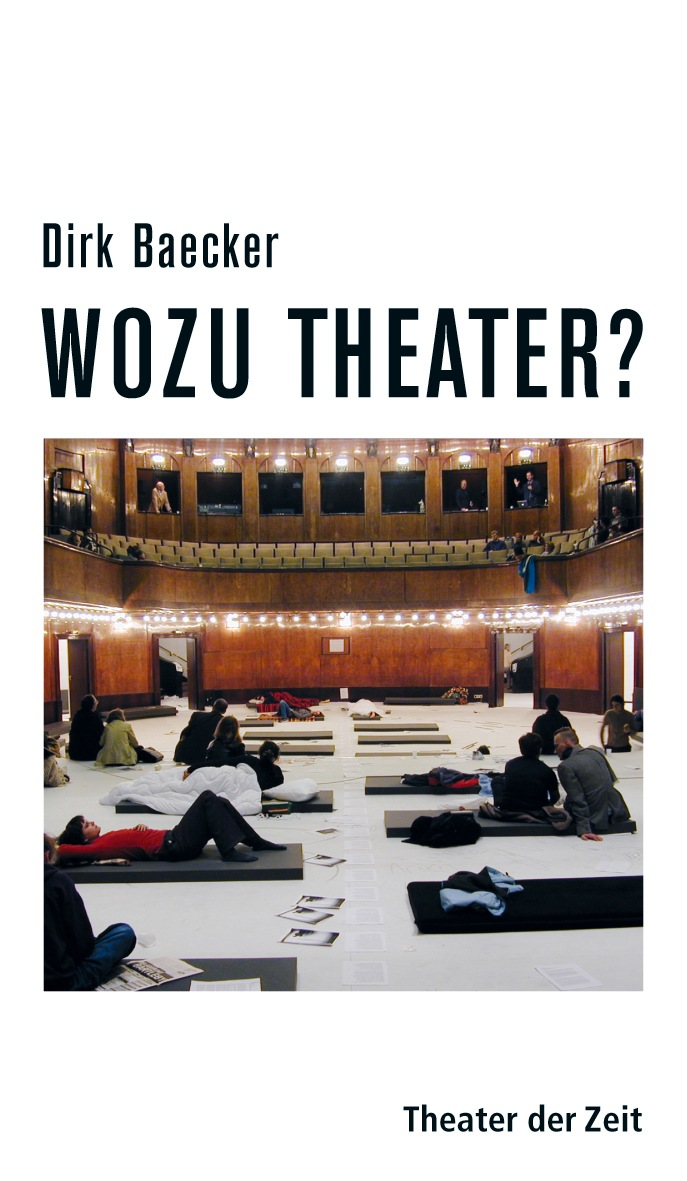 Dirk Baecker: Wozu Theater?
