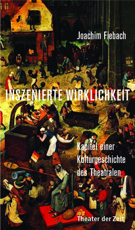 Joachim Fiebach: Inszenierte Wirklichkeit