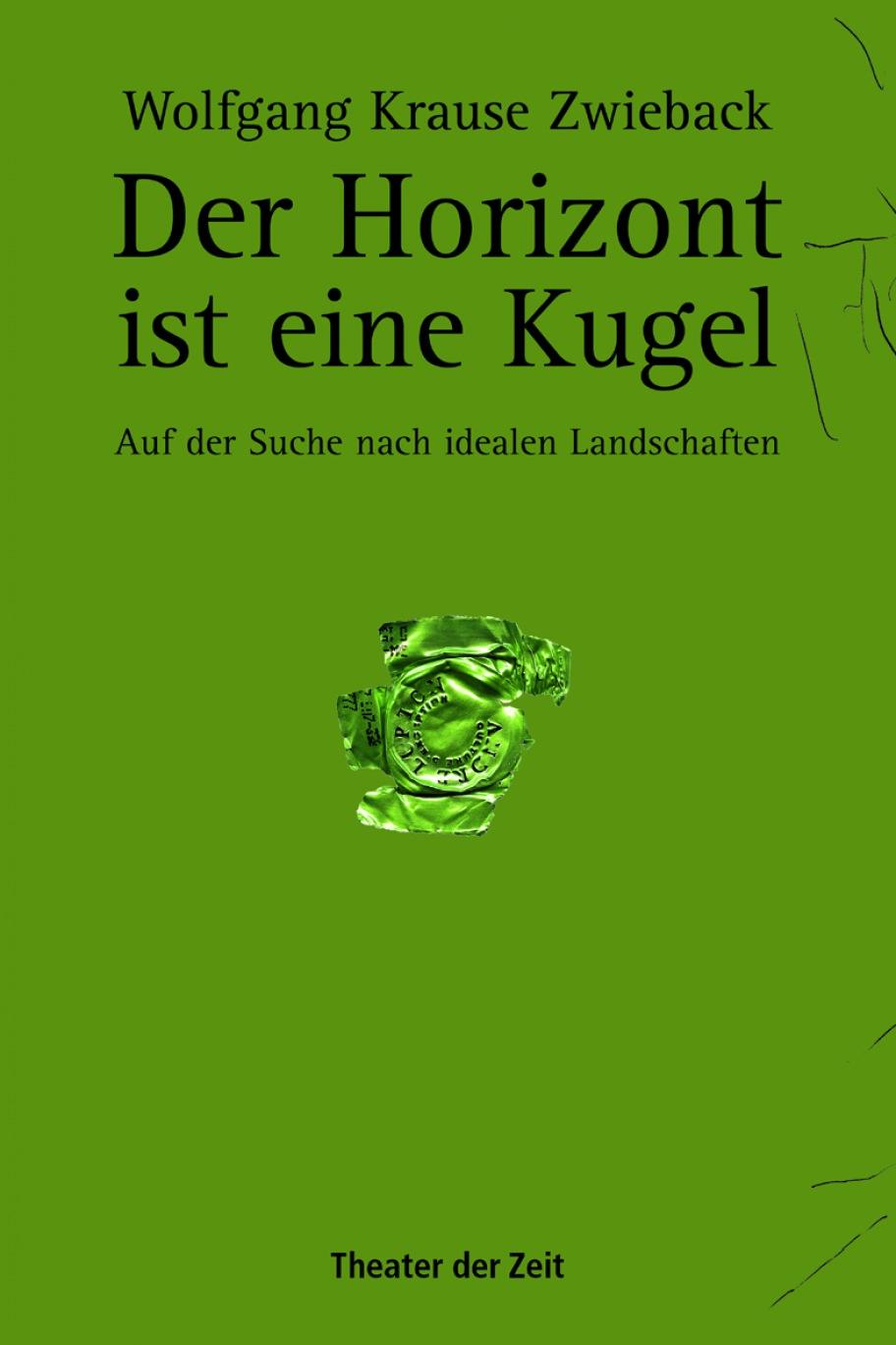 Wolfgang Krause Zwieback: Der Horizont ist eine Kugel