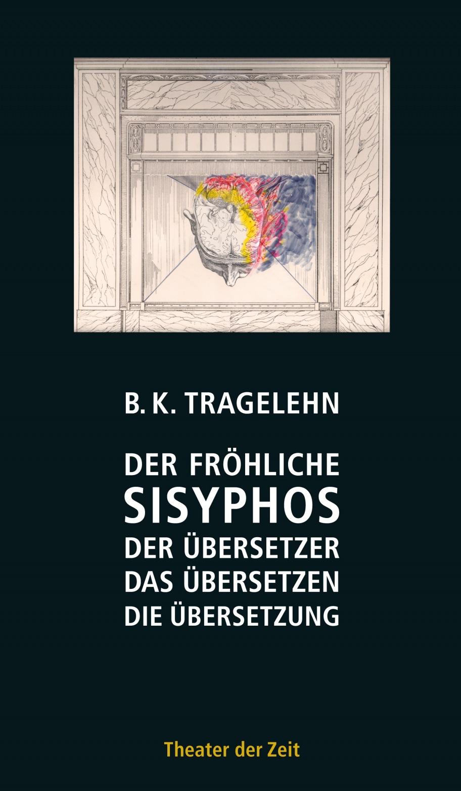 B. K. Tragelehn: Der fröhliche Sisyphos