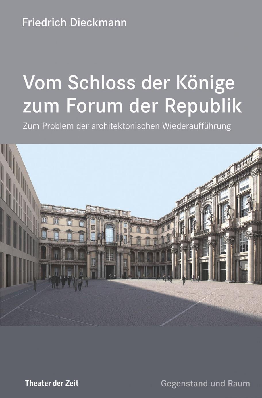 Friedrich Dieckmann: Vom Schloss der Könige zum Forum der Republik