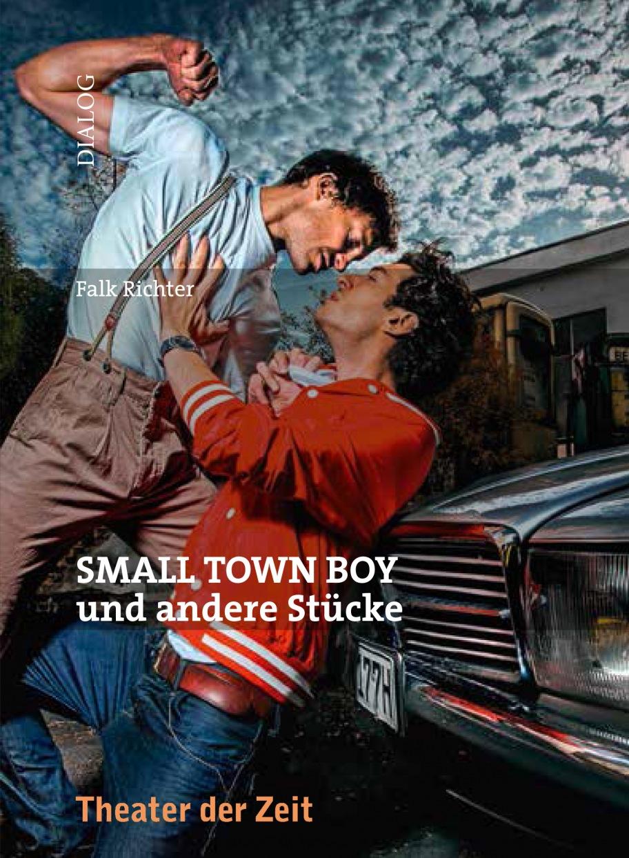 Falk Richter: SMALL TOWN BOY und andere Stücke