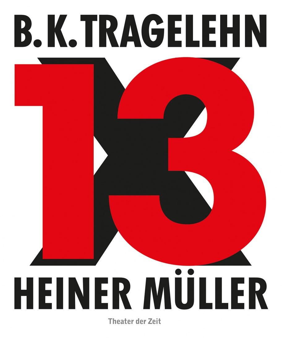 B. K. Tragelehn: B. K. Tragelehn - 13 x Heiner Müller