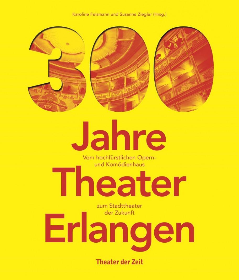 """""""300 Jahre Theater Erlangen"""""""