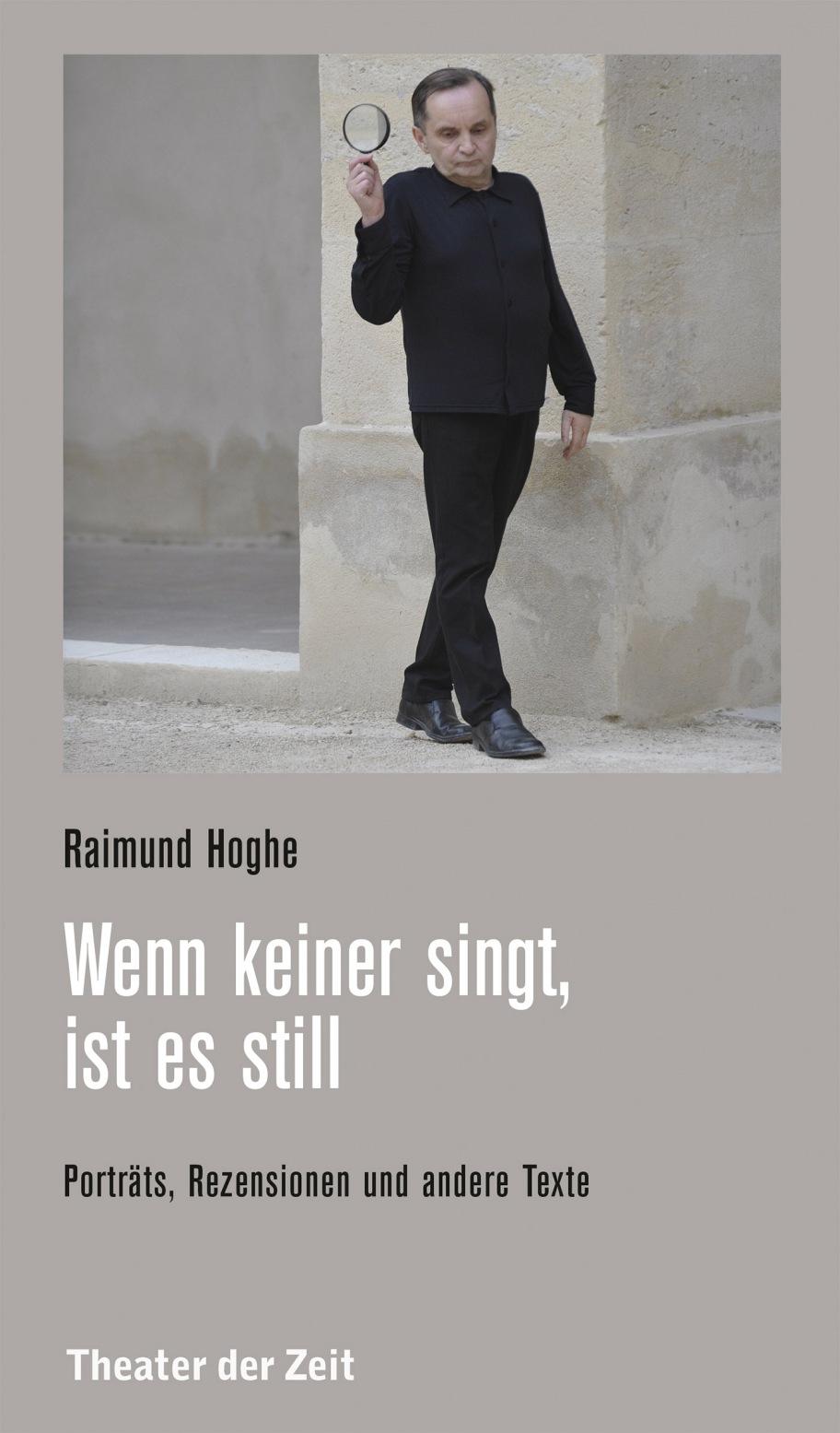 Raimund Hoghe: Wenn keiner singt, ist es still