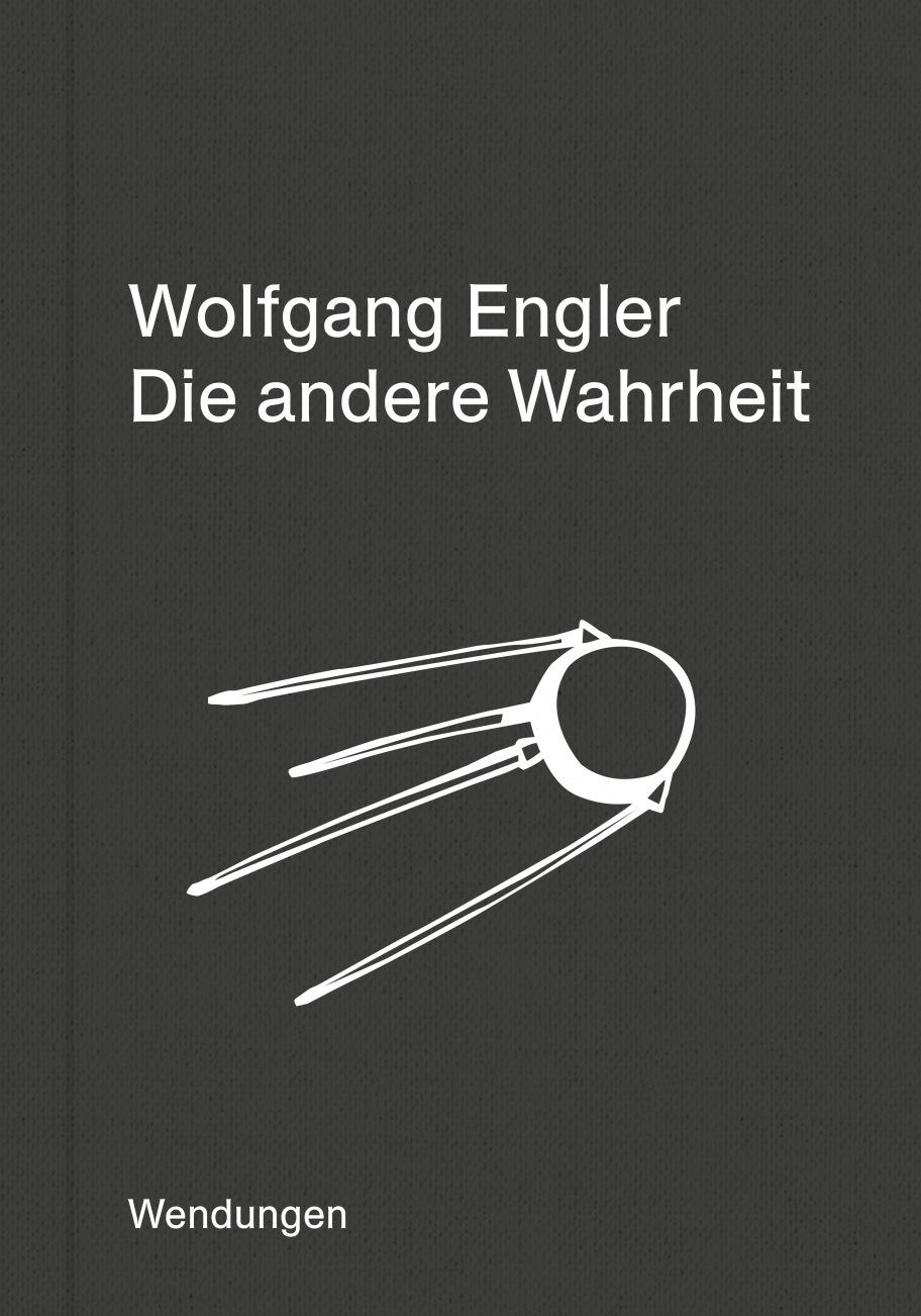 Wolfgang Engler: Die andere Wahrheit