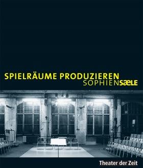Cover Spielräume produzieren - Sophiensaele