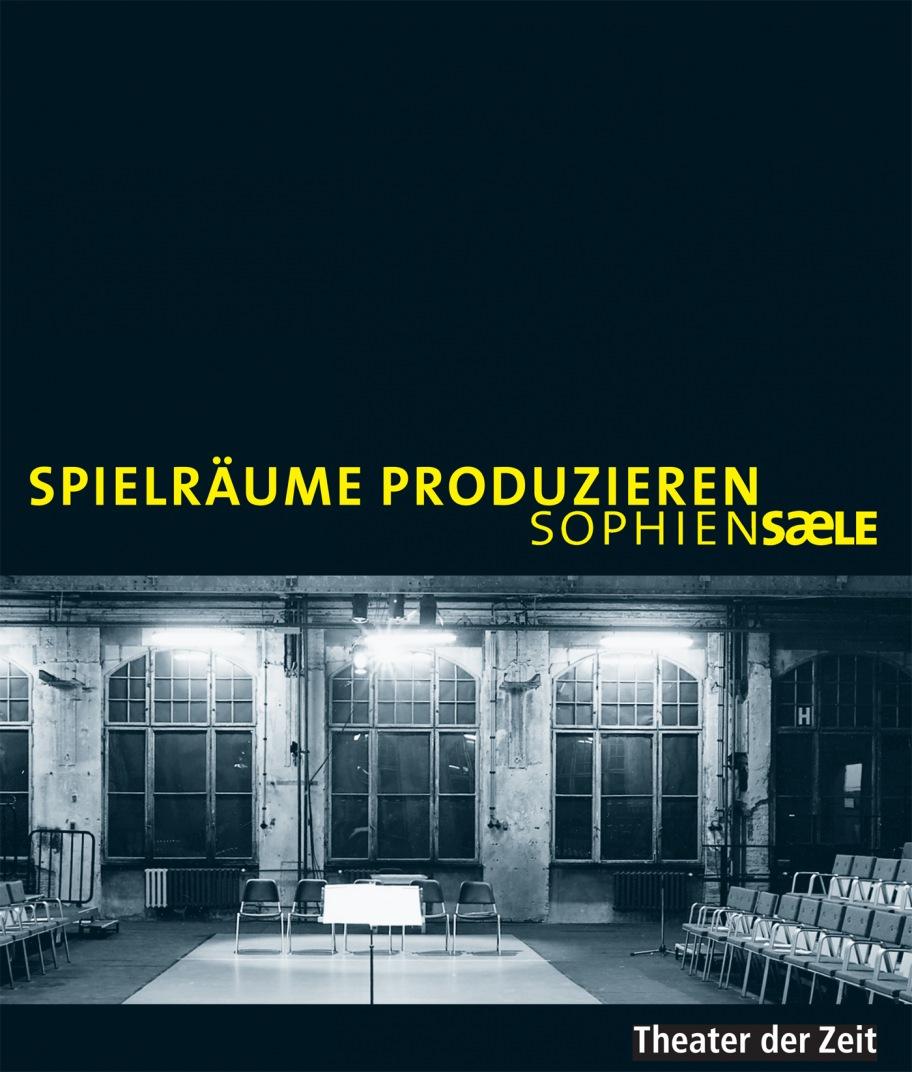 Spielräume produzieren - Sophiensaele