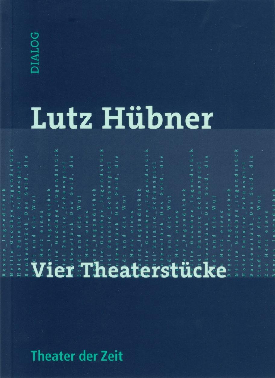 Lutz Hübner: Vier Theaterstücke