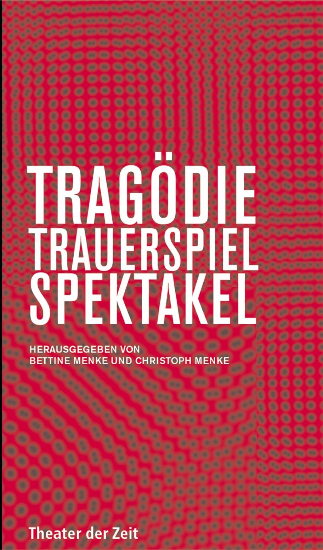 Tragödie - Trauerspiel - Spektakel