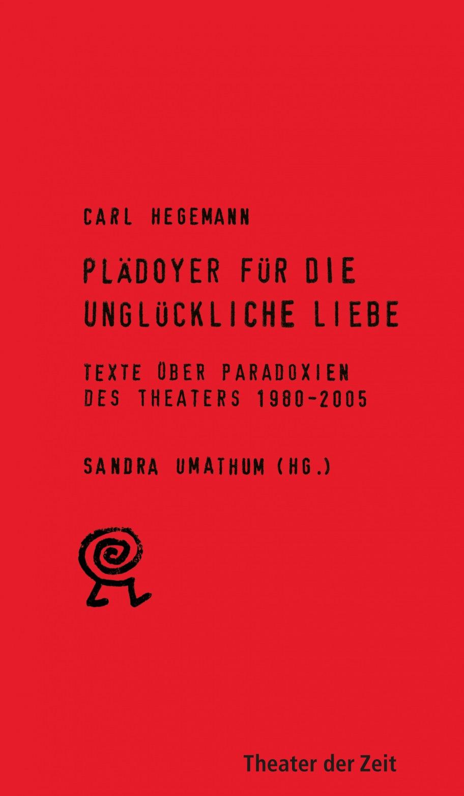 Carl Hegemann: Plädoyer für die unglückliche Liebe