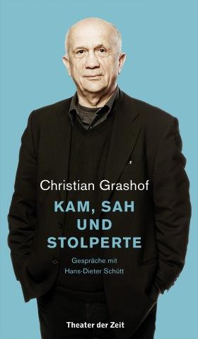 Christian Grashof. Kam, sah und stolperte - Gespräch mit Hans-Dieter Schütt