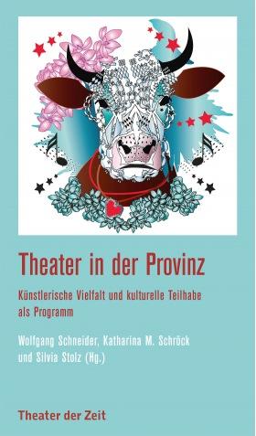 Theater in der Provinz - Künstlerische Vielfalt und kulturelle Teilhabe als Programm