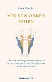 Mit den Ohren sehen - Die Methode des gestischen Sprechens an der Hochschule für Schauspielkunst Ernst Busch