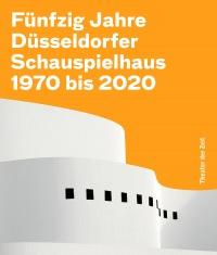 Fünfzig Jahre Düsseldorfer Schauspielhaus Fünfzig Jahre Düsseldorfer Schauspielhaus - 1970 bis 2020