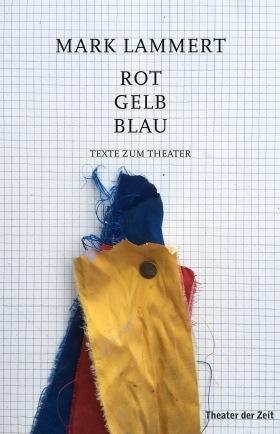 Rot Gelb Blau - Texte zum Theater