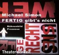 Michael Simon – FERTIG gibt's nicht - Bühnenbild. Prozesse